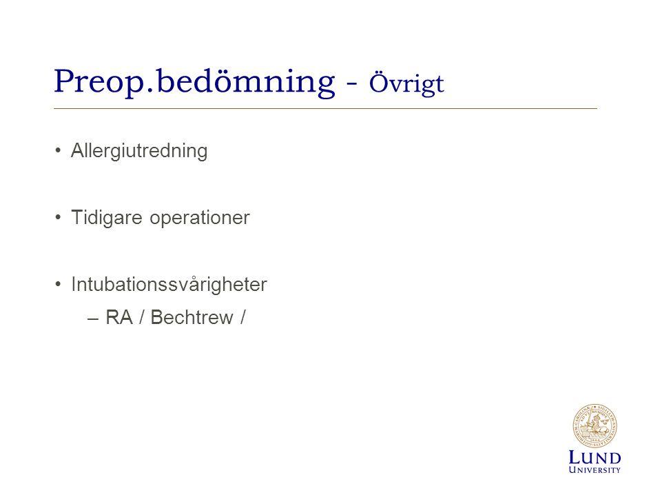 Preop.bedömning - Övrigt Allergiutredning Tidigare operationer Intubationssvårigheter –RA / Bechtrew /