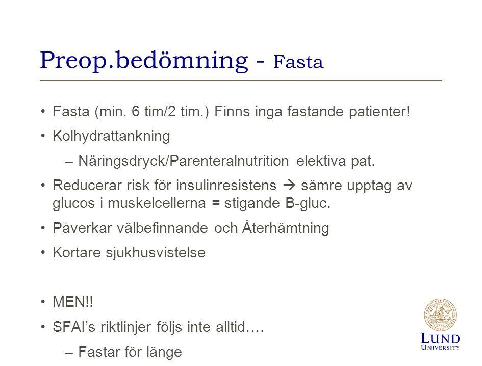 Preop.bedömning - Fasta Fasta (min. 6 tim/2 tim.) Finns inga fastande patienter! Kolhydrattankning –Näringsdryck/Parenteralnutrition elektiva pat. Red