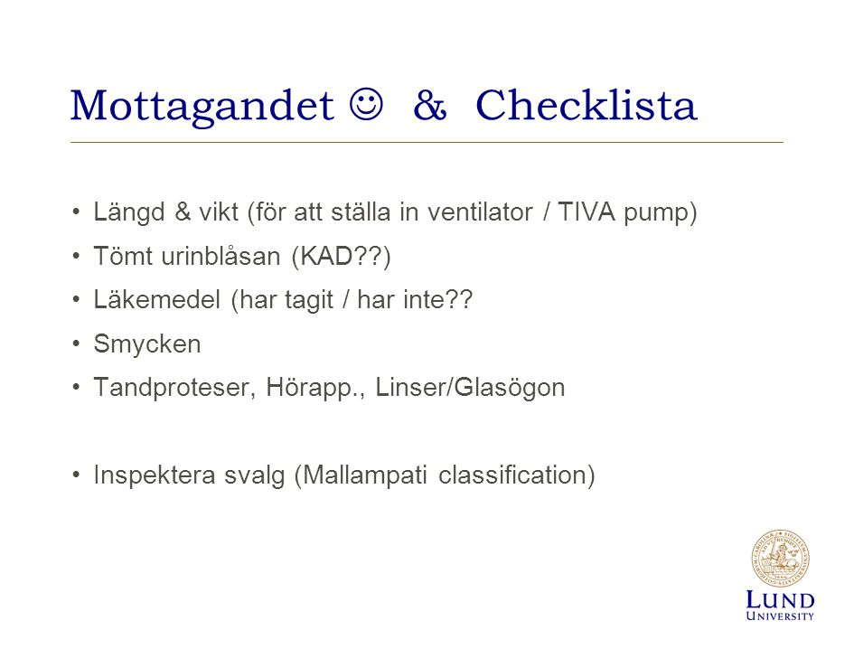 Mottagandet & Checklista Längd & vikt (för att ställa in ventilator / TIVA pump) Tömt urinblåsan (KAD??) Läkemedel (har tagit / har inte?? Smycken Tan