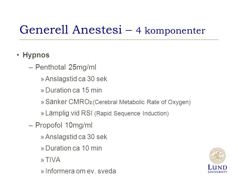 Generell Anestesi – 4 komponenter Hypnos –Penthotal 25mg/ml »Anslagstid ca 30 sek »Duration ca 15 min »Sänker CMRO 2 (Cerebral Metabolic Rate of Oxyge