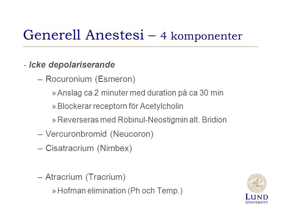 Generell Anestesi – 4 komponenter - Icke depolariserande –Rocuronium (Esmeron) »Anslag ca 2 minuter med duration på ca 30 min »Blockerar receptorn för