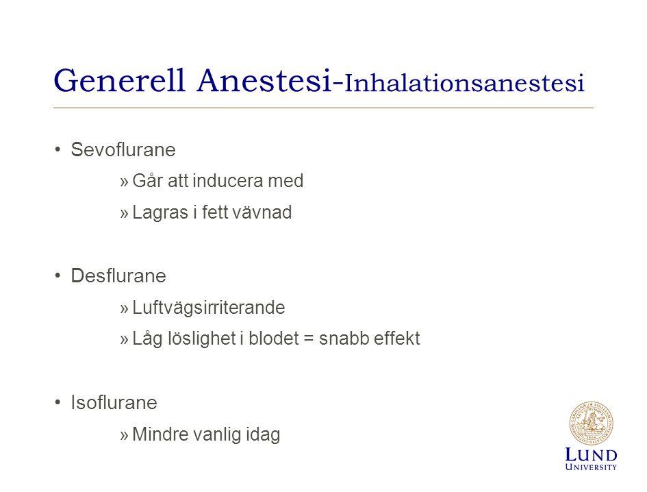Generell Anestesi- Inhalationsanestesi Sevoflurane »Går att inducera med »Lagras i fett vävnad Desflurane »Luftvägsirriterande »Låg löslighet i blodet