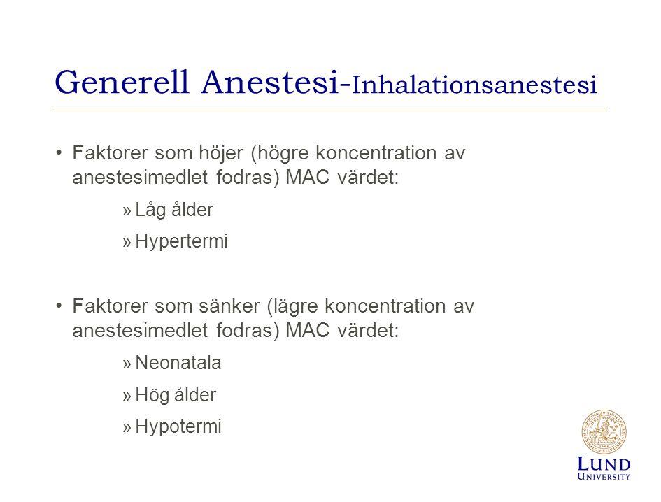 Generell Anestesi- Inhalationsanestesi Faktorer som höjer (högre koncentration av anestesimedlet fodras) MAC värdet: »Låg ålder »Hypertermi Faktorer s