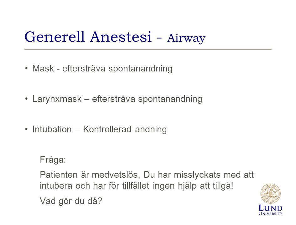 Generell Anestesi - Airway Mask - eftersträva spontanandning Larynxmask – eftersträva spontanandning Intubation – Kontrollerad andning Fråga: Patiente