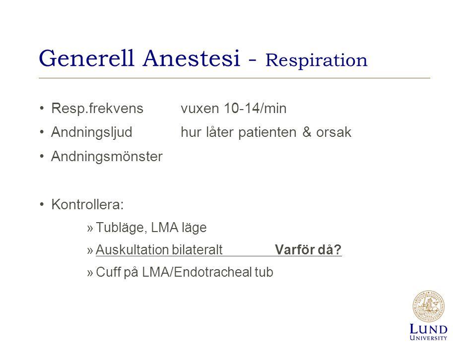 Generell Anestesi - Respiration Resp.frekvensvuxen 10-14/min Andningsljudhur låter patienten & orsak Andningsmönster Kontrollera: »Tubläge, LMA läge »