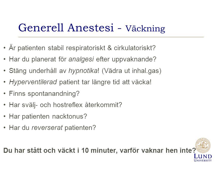 Generell Anestesi - Väckning Är patienten stabil respiratoriskt & cirkulatoriskt? Har du planerat för analgesi efter uppvaknande? Stäng underhåll av h