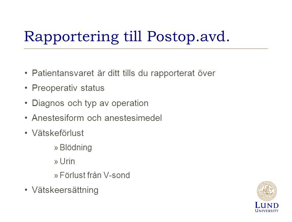 Rapportering till Postop.avd. Patientansvaret är ditt tills du rapporterat över Preoperativ status Diagnos och typ av operation Anestesiform och anest