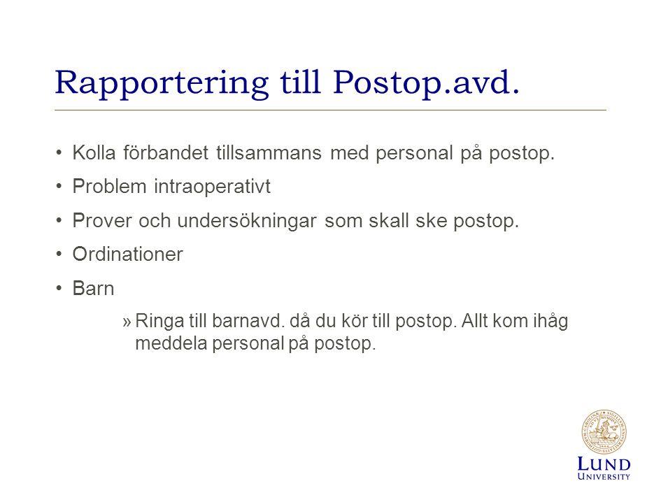 Rapportering till Postop.avd. Kolla förbandet tillsammans med personal på postop. Problem intraoperativt Prover och undersökningar som skall ske posto