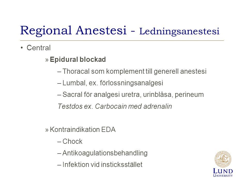 Regional Anestesi - Ledningsanestesi Central »Epidural blockad –Thoracal som komplement till generell anestesi –Lumbal, ex. förlossningsanalgesi –Sacr