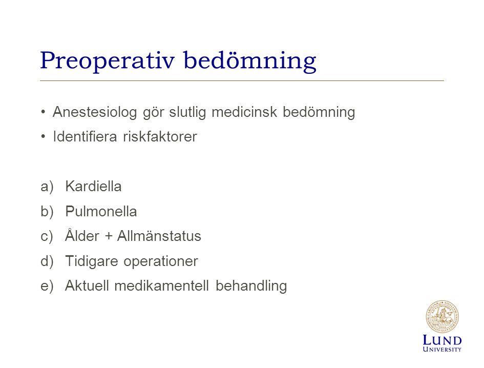 Preoperativ bedömning Anestesiolog gör slutlig medicinsk bedömning Identifiera riskfaktorer a)Kardiella b)Pulmonella c)Ålder + Allmänstatus d)Tidigare