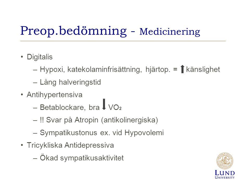 Preop.bedömning - Medicinering Digitalis –Hypoxi, katekolaminfrisättning, hjärtop. = känslighet –Lång halveringstid Antihypertensiva –Betablockare, br