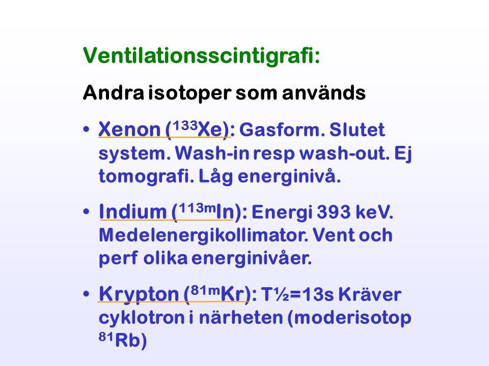 Ventilationsscintigrafi: Andra isotoper som används Xenon ( 133 Xe): Gasform. Slutet system. Wash-in resp wash-out. Ej tomografi. Låg energinivå. Indi