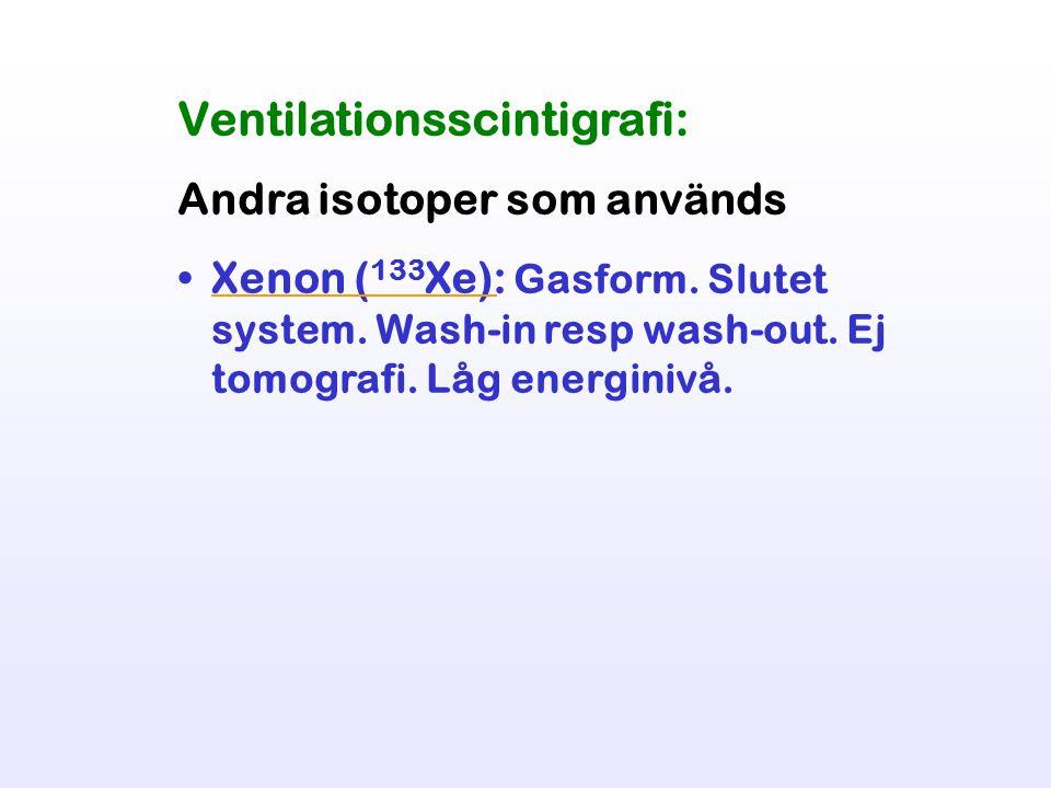 Ventilationsscintigrafi: Andra isotoper som används Xenon ( 133 Xe): Gasform.