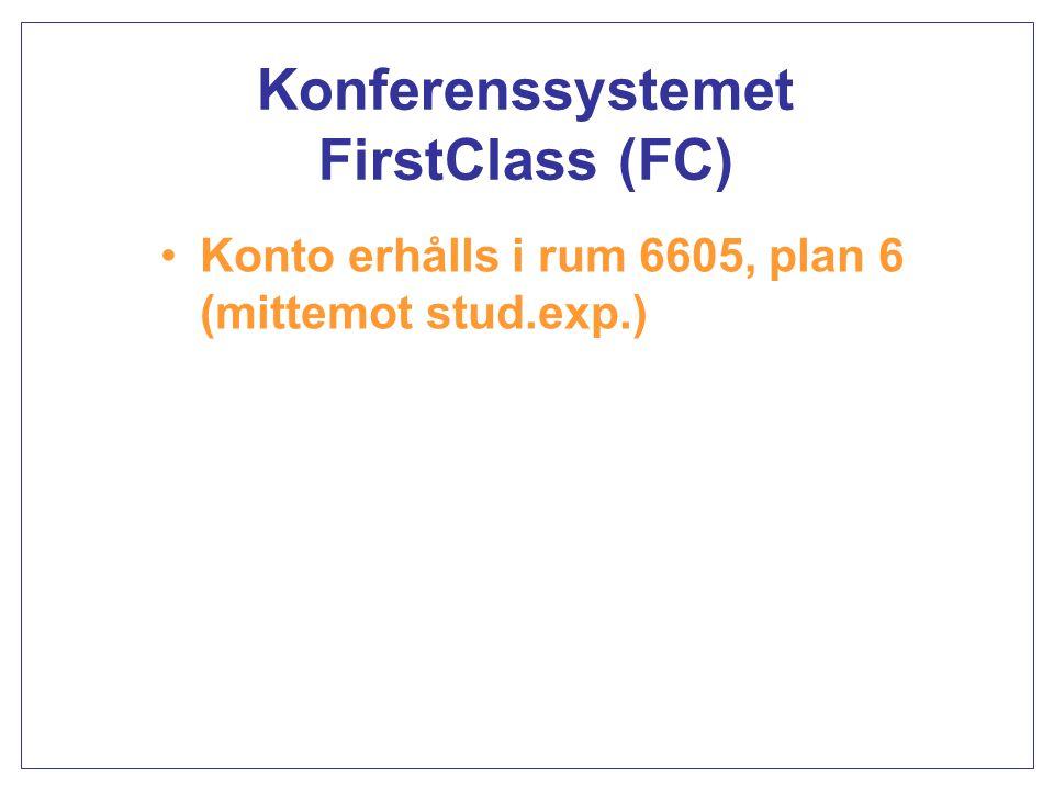 Konferenssystemet FirstClass (FC) Konto erhålls i rum 6605, plan 6 (mittemot stud.exp.)