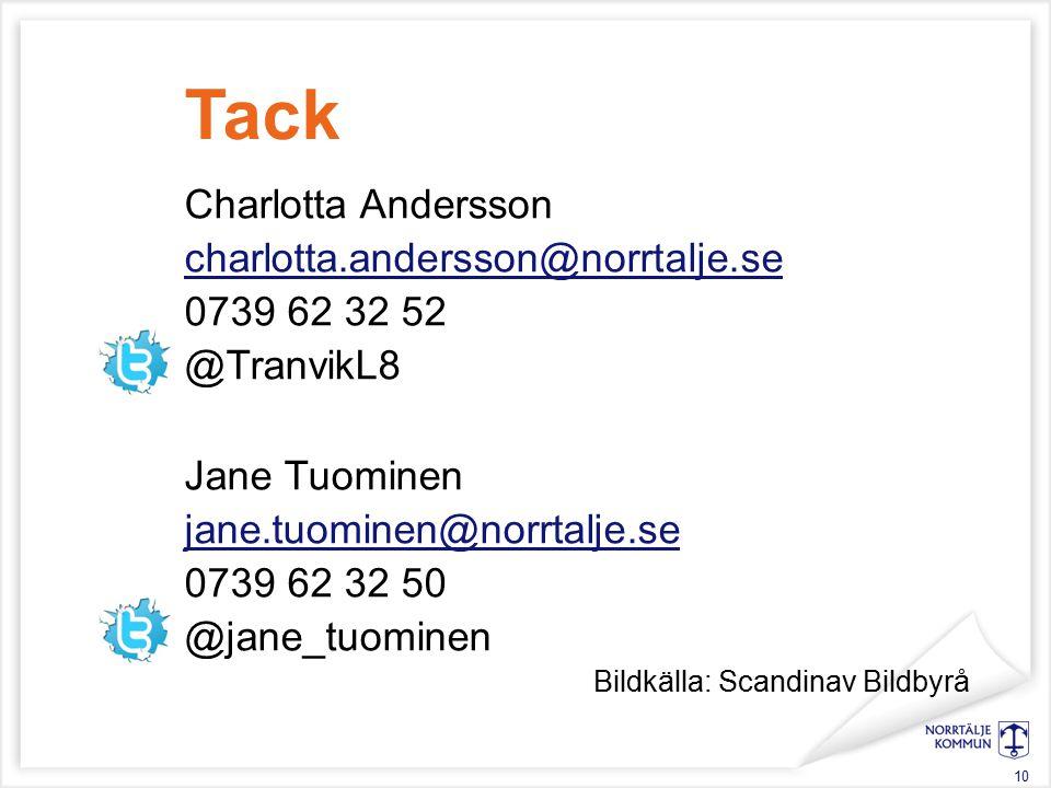 Charlotta Andersson charlotta.andersson@norrtalje.se 0739 62 32 52 @TranvikL8 Jane Tuominen jane.tuominen@norrtalje.se 0739 62 32 50 @jane_tuominen Bildkälla: Scandinav Bildbyrå Tack 10