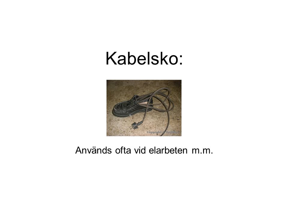 Kabelsko: Används ofta vid elarbeten m.m.