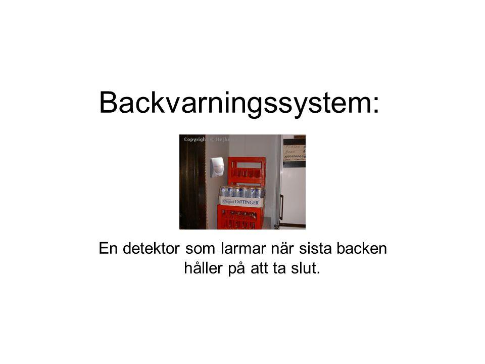 Backvarningssystem: En detektor som larmar när sista backen håller på att ta slut.