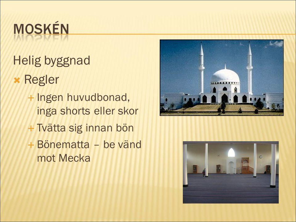 Helig byggnad  Regler  Ingen huvudbonad, inga shorts eller skor  Tvätta sig innan bön  Bönematta – be vänd mot Mecka
