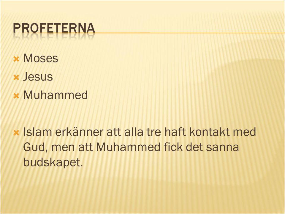  Moses  Jesus  Muhammed  Islam erkänner att alla tre haft kontakt med Gud, men att Muhammed fick det sanna budskapet.