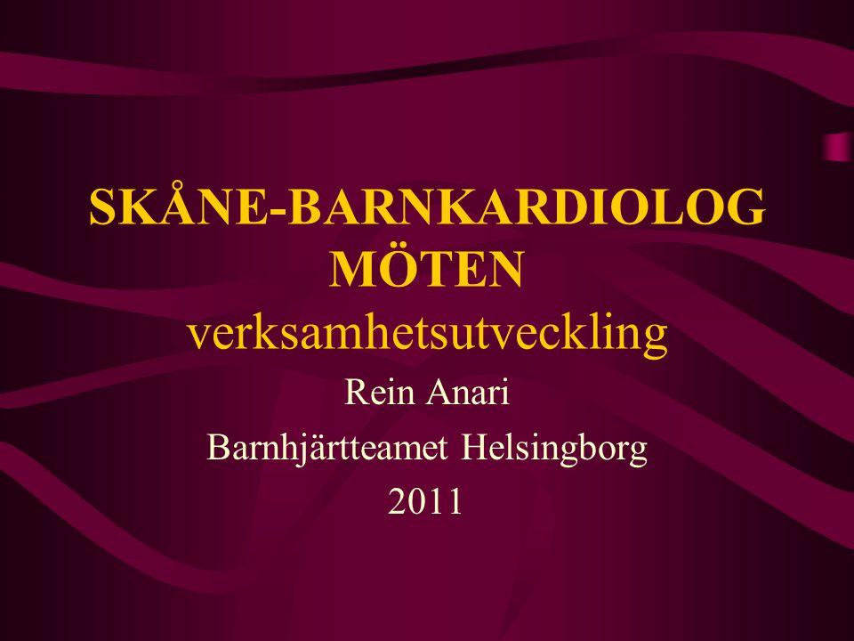 SKÅNE-BARNKARDIOLOG MÖTEN verksamhetsutveckling Rein Anari Barnhjärtteamet Helsingborg 2011