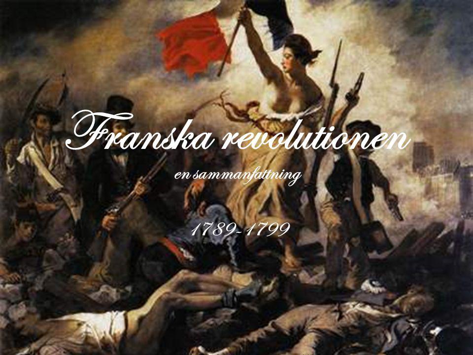 Franska revolutionen en sammanfattning 1789-1799 Anna Herdy, Södertörns högskola, Huddinge – www.lektion.se