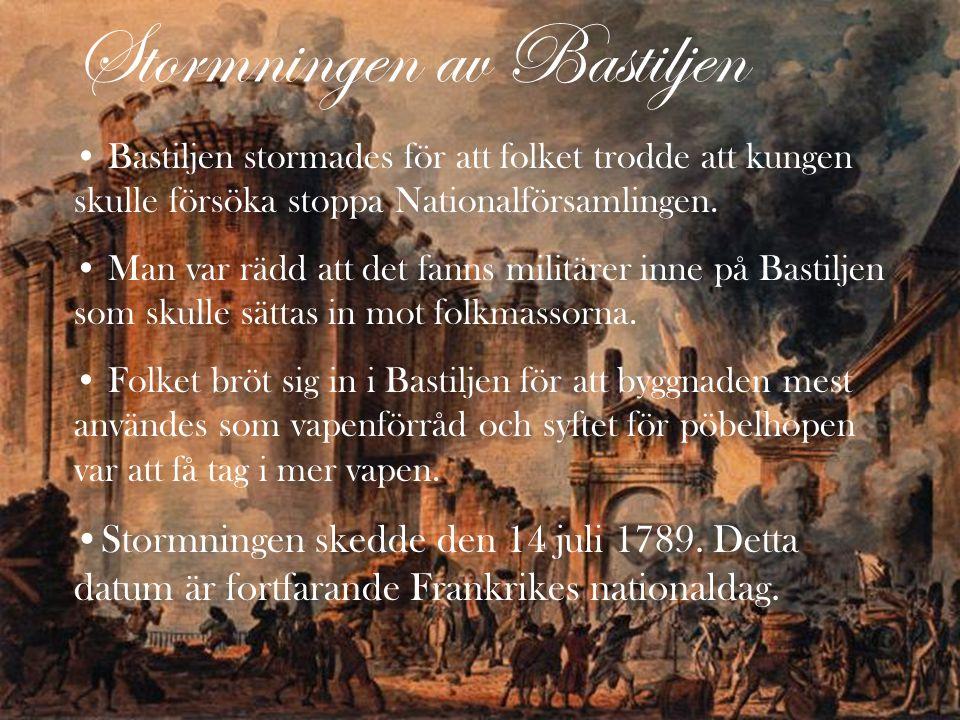 Stormningen av Bastiljen Bastiljen stormades för att folket trodde att kungen skulle försöka stoppa Nationalförsamlingen.