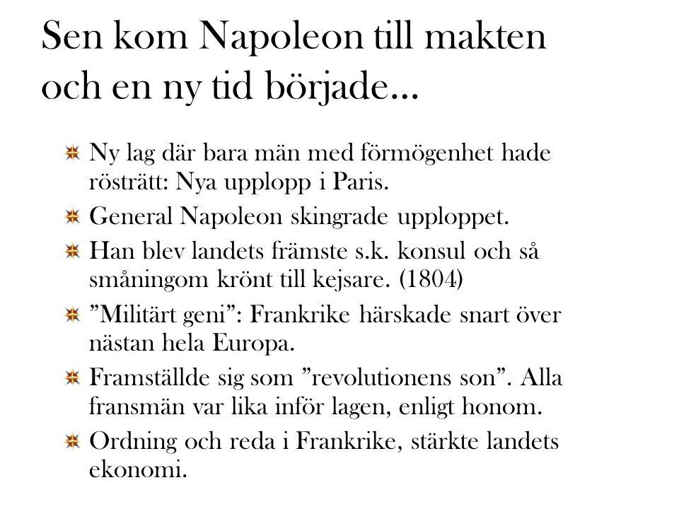 Sen kom Napoleon till makten och en ny tid började… Ny lag där bara män med förmögenhet hade rösträtt: Nya upplopp i Paris.