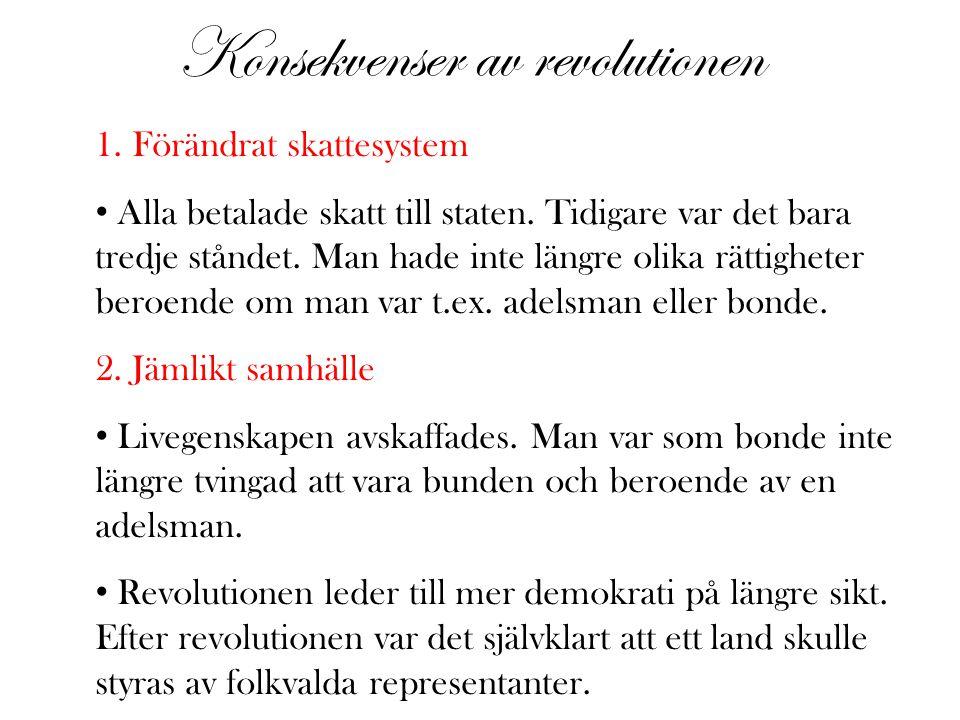Konsekvenser av revolutionen 1.Förändrat skattesystem Alla betalade skatt till staten.