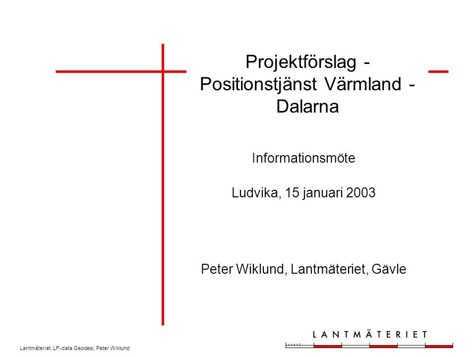 Lantmäteriet, LF-data Geodesi, Peter Wiklund Projektförslag - Positionstjänst Värmland - Dalarna Informationsmöte Ludvika, 15 januari 2003 Peter Wiklund, Lantmäteriet, Gävle