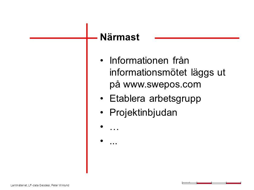 Lantmäteriet, LF-data Geodesi, Peter Wiklund Närmast Informationen från informationsmötet läggs ut på www.swepos.com Etablera arbetsgrupp Projektinbjudan …...