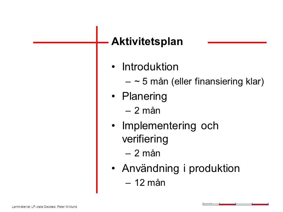 Lantmäteriet, LF-data Geodesi, Peter Wiklund Aktivitetsplan Introduktion –~ 5 mån (eller finansiering klar) Planering –2 mån Implementering och verifiering –2 mån Användning i produktion –12 mån