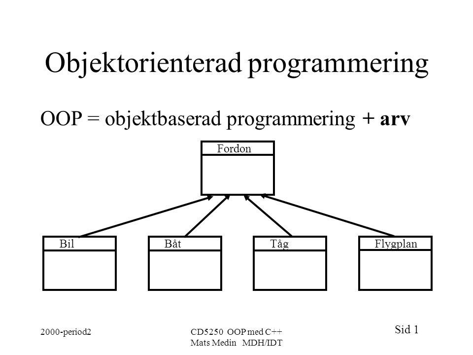 Sid 1 2000-period2CD5250 OOP med C++ Mats Medin MDH/IDT Objektorienterad programmering OOP = objektbaserad programmering + arv Fordon TågBåtBil Flygpl