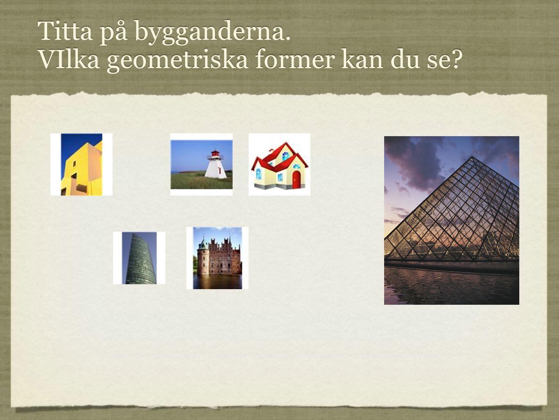 Titta på bygganderna. VIlka geometriska former kan du se?