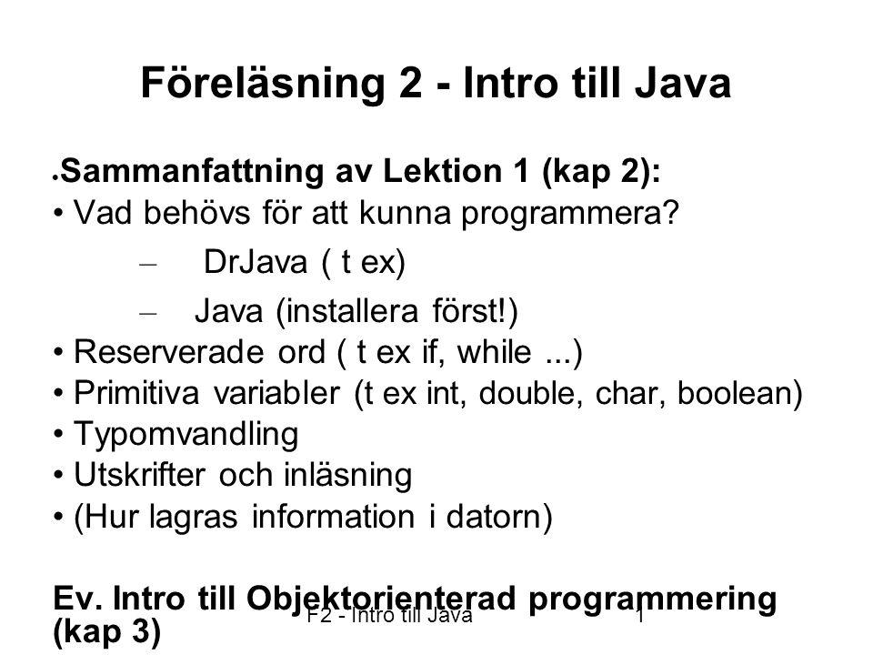 Fö2 - Intro till Java och intro till OOP 22 Intro till ObjektOrienterad Programmering (OOP) Klass vs objekt: En klass beskriver objektens egenskaper och metoder, mha ett språk, t ex Java, och sparat i en textfil, t ex Circle.java Klassen är en mall.