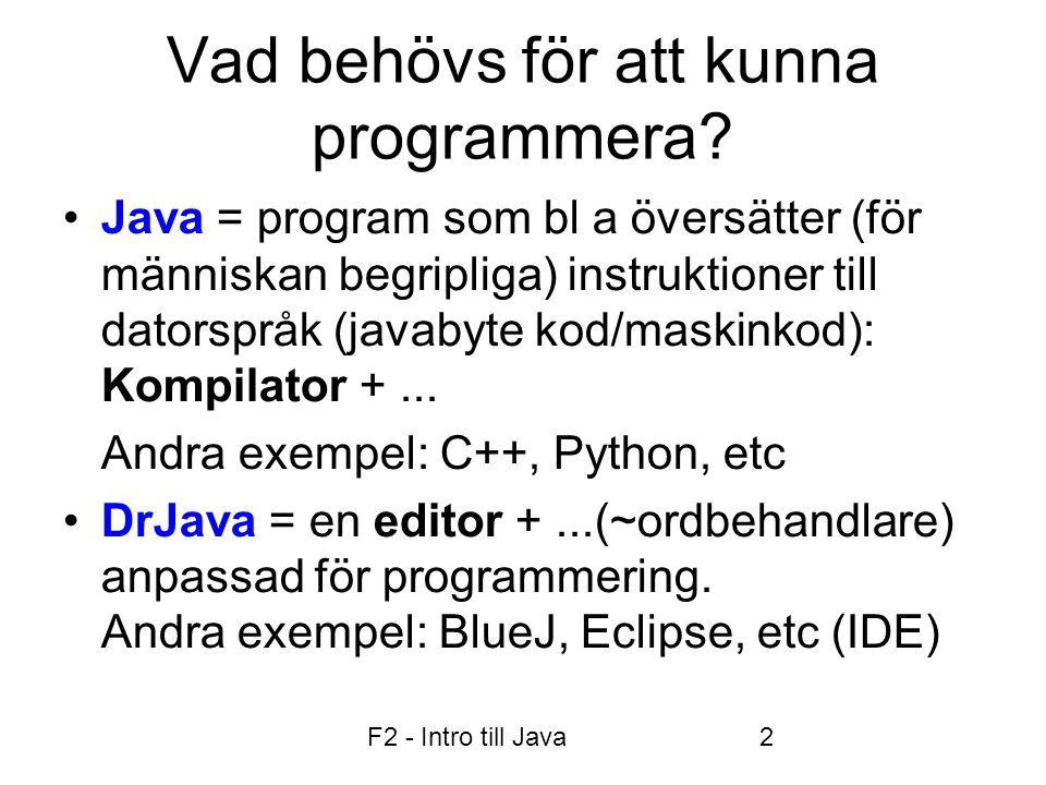 Fö2 - Intro till Java och intro till OOP 13 Numeriska datatyper, några viktiga kom-i-håg ++ och - - operatorerna x++; System.out.println(x); //Vad skrivs ut.