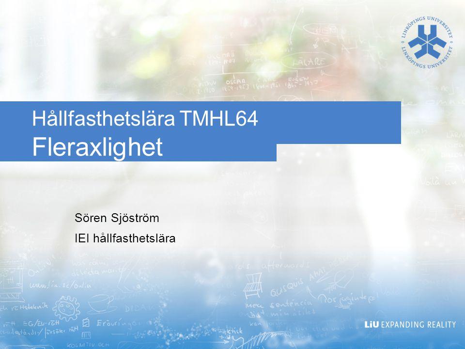 Hållfasthetslära TMHL64 Fleraxlighet Sören Sjöström IEI hållfasthetslära