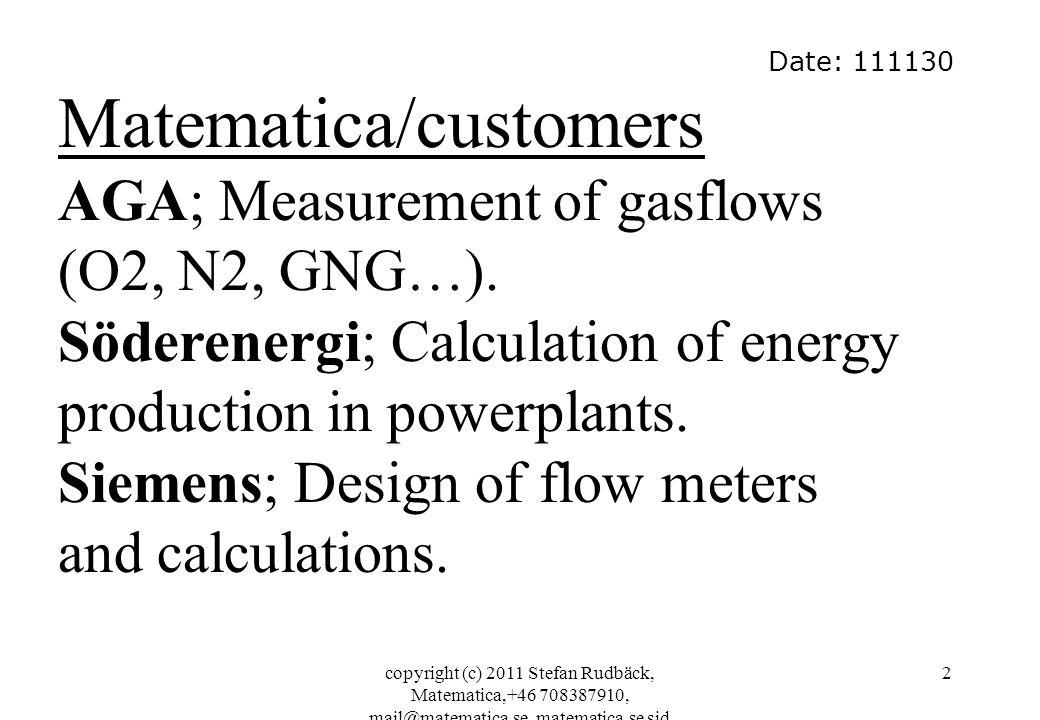 copyright (c) 2011 Stefan Rudbäck, Matematica,+46 708387910, mail@matematica.se, matematica.se sid 2 Date: 111130 Matematica/customers AGA; Measurement of gasflows (O2, N2, GNG…).