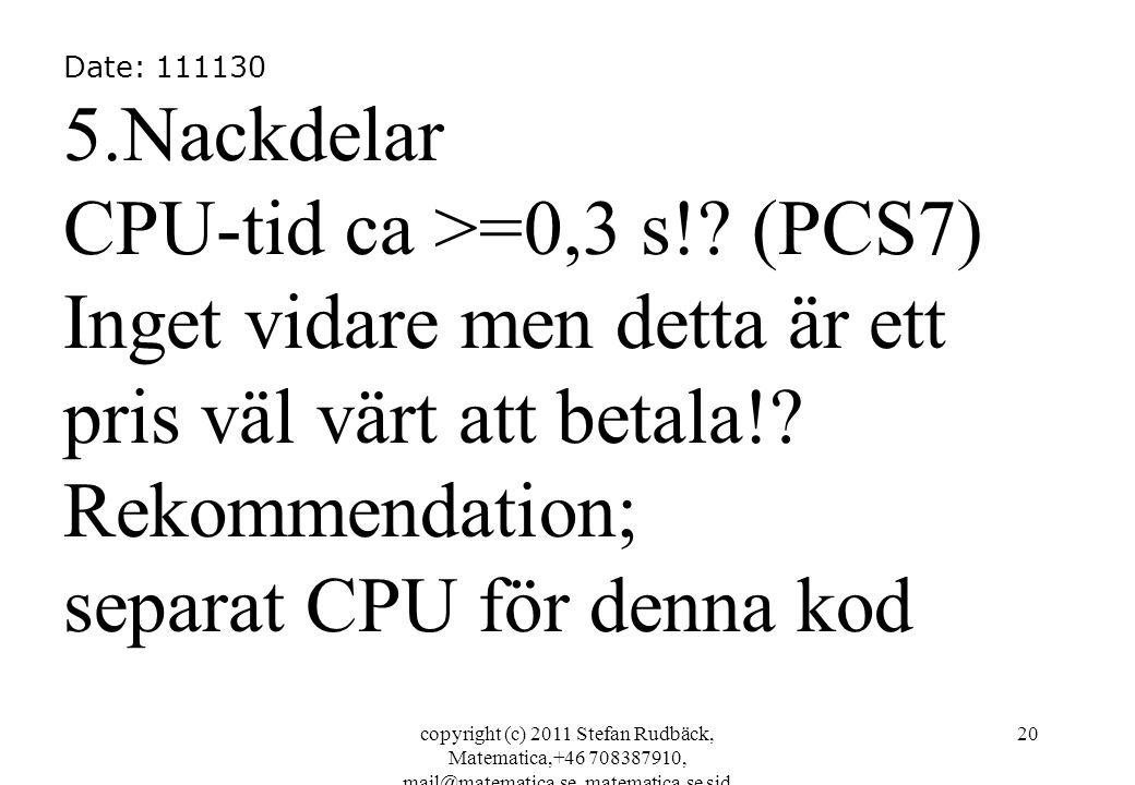 copyright (c) 2011 Stefan Rudbäck, Matematica,+46 708387910, mail@matematica.se, matematica.se sid 20 Date: 111130 5.Nackdelar CPU-tid ca >=0,3 s!.