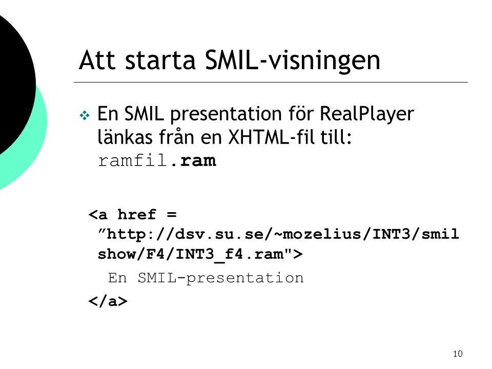 10 Att starta SMIL-visningen  En SMIL presentation för RealPlayer länkas från en XHTML-fil till: ramfil.ram En SMIL-presentation