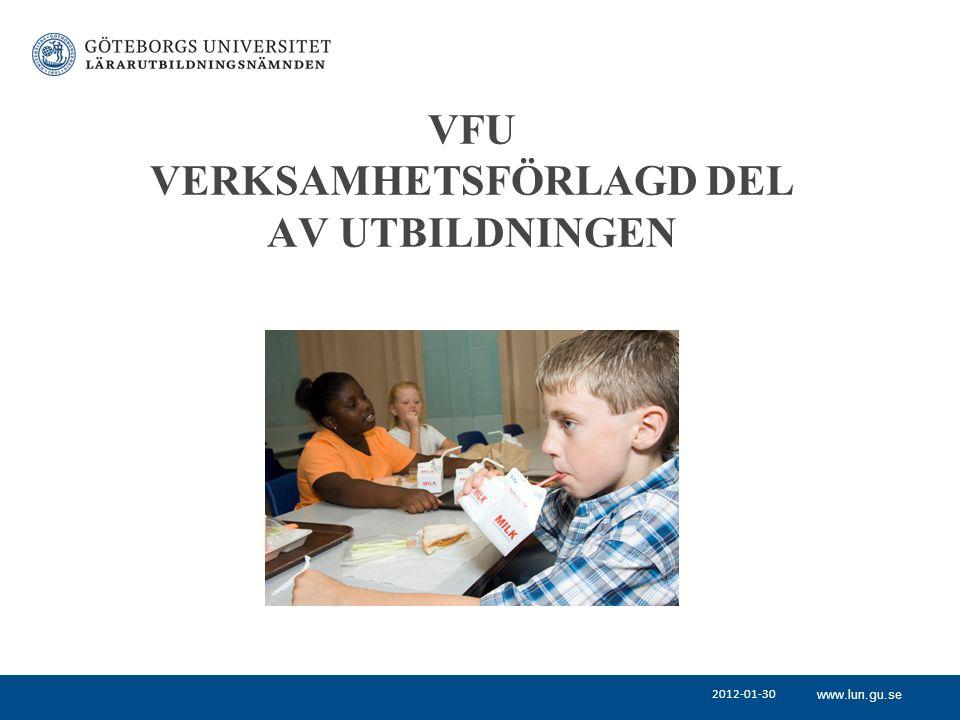 www.lun.gu.se VFU VERKSAMHETSFÖRLAGD DEL AV UTBILDNINGEN 2012-01-30