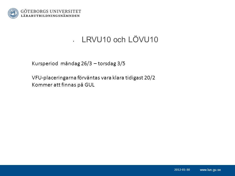 www.lun.gu.se LRVU10 och LÖVU10 Kursperiod måndag 26/3 – torsdag 3/5 VFU-placeringarna förväntas vara klara tidigast 20/2 Kommer att finnas på GUL 2012-01-30