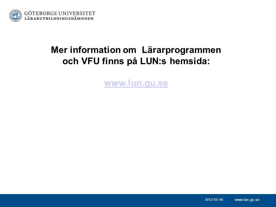 www.lun.gu.se 2012-01-30 Mer information om Lärarprogrammen och VFU finns på LUN:s hemsida: www.lun.gu.se