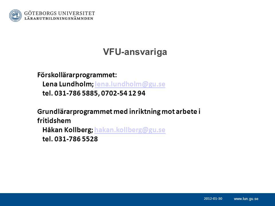 www.lun.gu.se VFU-ansvariga Förskollärarprogrammet: Lena Lundholm; lena.lundholm@gu.selena.lundholm@gu.se tel. 031-786 5885, 0702-54 12 94 Grundlärarp