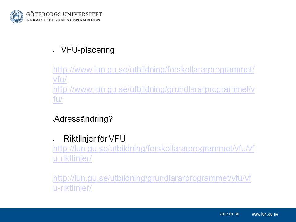 www.lun.gu.se 2012-01-30 VFU-placering http://www.lun.gu.se/utbildning/forskollararprogrammet/ vfu/ http://www.lun.gu.se/utbildning/grundlararprogrammet/v fu/ Adressändring.