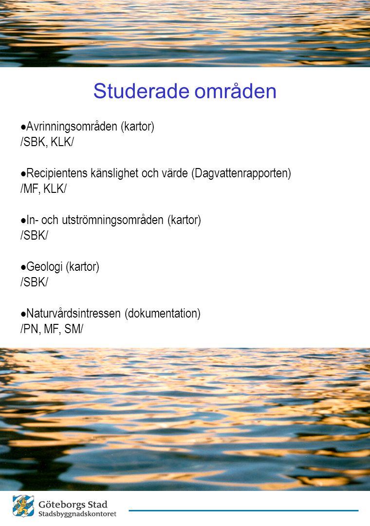 Studerade områden  Avrinningsområden (kartor) /SBK, KLK/  Recipientens känslighet och värde (Dagvattenrapporten) /MF, KLK/  In- och utströmningsomr