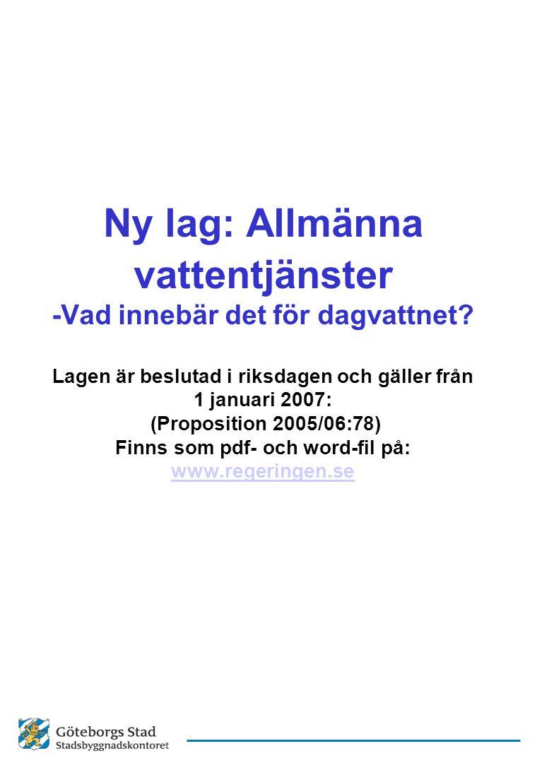 Ny lag: Allmänna vattentjänster -Vad innebär det för dagvattnet? Lagen är beslutad i riksdagen och gäller från 1 januari 2007: (Proposition 2005/06:78