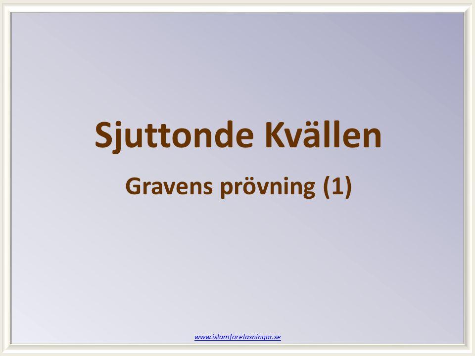 www.islamforelasningar.se Sjuttonde Kvällen Gravens prövning (1)