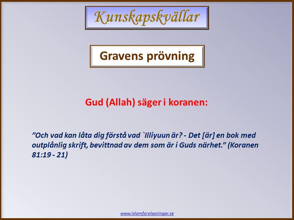 www.islamforelasningar.se Profeten (saws) om graven: Profeten (saws) har sagt att: Den här Ummahn (Nationen) kommer testas i sina gravar.