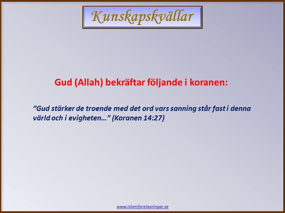 www.islamforelasningar.se Gud stärker de troende med det ord vars sanning står fast i denna värld och i evigheten… (Koranen 14:27) Gud (Allah) bekräftar följande i koranen: