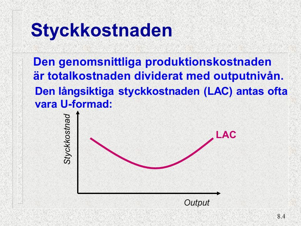 8.4 Styckkostnaden Den genomsnittliga produktionskostnaden är totalkostnaden dividerat med outputnivån.